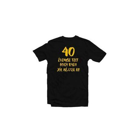 40 Évembe Telt Hogy Ilyen Jól Nézzek Ki! Születésnapi Számos Póló